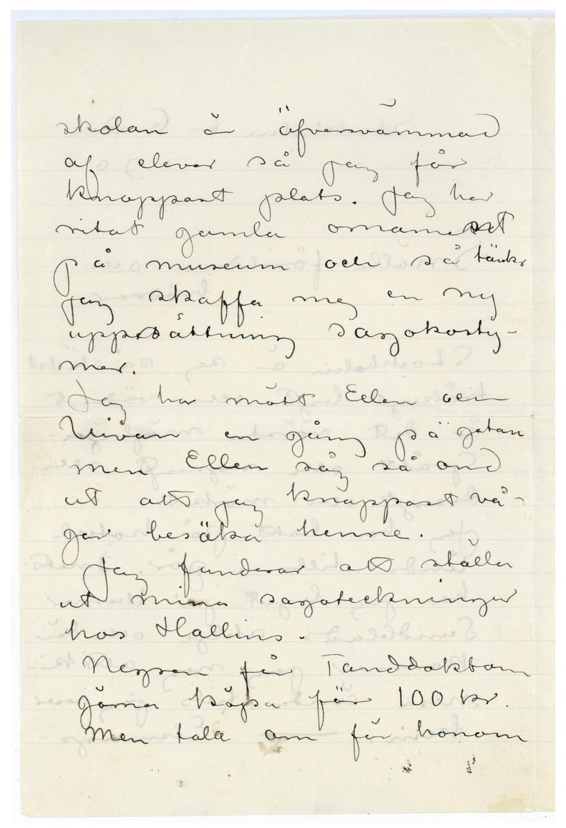Brev 1905-12-06 från John Bauer till Emma, Joseph, Hjalmar och Ernst Bauer, bestående av tre sidor skrivna på fram-och baksidan av ett vikt pappersark. Huvudsaklig skrift handskriven med svart bläck. Längst ned på tredje sidan finns en liten skiss föreställande motivet av en teckning.   . BREVAVSKRIFT: . [Sida 1] Stockholm den 6 Dec 1905 Snälla föräldrar och  brödrar. Stockholm är sej så otäckt tråkigt ligt och vädret är det värsta möjliga. Grått och regnigt och disigt och mörkt. Jag har bott på hotell ända tills i går. I natt har jag legat på Werner Sundblads atelje och där kommer jag nog att ki- nesa ända tills jag reser hem. - Etsnings . [Sida 2] skolan är öfversvämmad af elever så jag får knappast plats. Jag har ritat gamla [överskrivet: t] ornament på museum och så tänker jag skaffa mej en ny [överskrivet: t] uppsättning sagokosty- mer. Jag har mött Ellen och Vivan en gång på gatan men Ellen såg så ond ut att jag knappast vå- gar besöka henne. Jag funderar att ställa ut mina sagoteckningar hos Hallins. Negren får Tanddoktorn gärna köpa för 100 kr. Men tala om för honom . [Sida 2] att den skulle vara betyd- ligt mycke dyrare om den inte vore en modellmål- ing från akademien. Ajö nu så länge och Häls John P.S. Du Hjalmar. skulle du villa sända mej den teck- ning som jag tog ut ur ramen där Holbeins kvinna nu sitter. Den ligger an- tagligen i min byrå. [inritad skiss] Den teckningen är det.